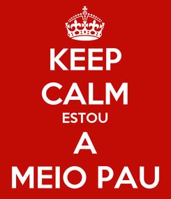 Poster: KEEP CALM ESTOU A MEIO PAU