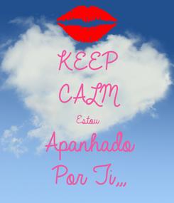 Poster: KEEP CALM Estou Apanhado  Por Ti,,,