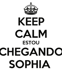 Poster: KEEP CALM ESTOU CHEGANDO SOPHIA