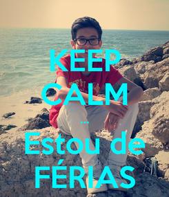 Poster: KEEP CALM ... Estou de FÉRIAS