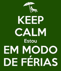 Poster: KEEP CALM Estou EM MODO DE FÉRIAS