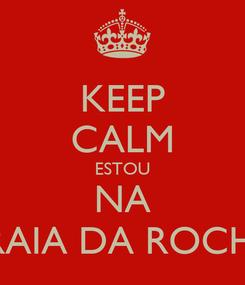Poster: KEEP CALM ESTOU NA PRAIA DA ROCHA