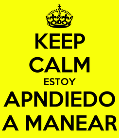 Poster: KEEP CALM ESTOY APNDIEDO A MANEAR