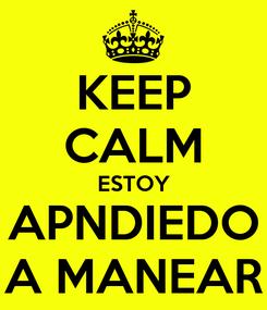 Poster: KEEP CALM ESTOY APNDIEDO A MANEAR