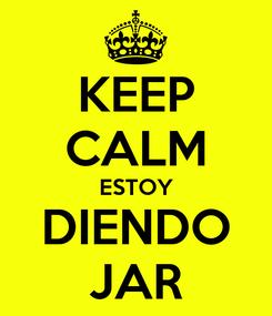 Poster: KEEP CALM ESTOY DIENDO JAR