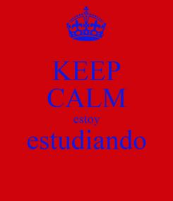 Poster: KEEP CALM estoy estudiando