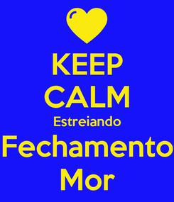 Poster: KEEP CALM Estreiando Fechamento Mor