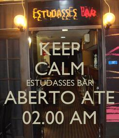 Poster: KEEP CALM ESTUDASSES BAR ABERTO ATE 02.00 AM