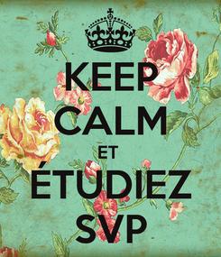 Poster: KEEP CALM ET  ÉTUDIEZ SVP