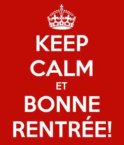 Poster: KEEP CALM ET BONNE RENTRÉE!