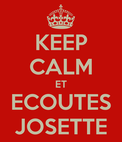Poster: KEEP CALM ET ECOUTES JOSETTE