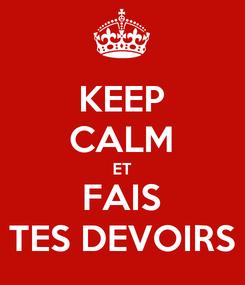Poster: KEEP CALM ET FAIS TES DEVOIRS
