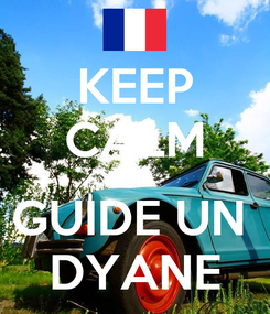 Poster: KEEP CALM ET  GUIDE UN  DYANE