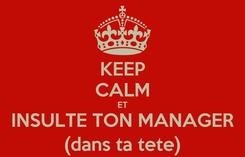 Poster: KEEP CALM ET INSULTE TON MANAGER (dans ta tete)