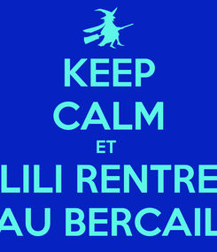 Poster: KEEP CALM ET  LILI RENTRE AU BERCAIL