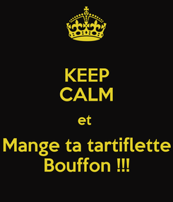 Poster: KEEP CALM et  Mange ta tartiflette Bouffon !!!