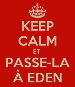 Poster: KEEP CALM ET  PASSE-LA À EDEN