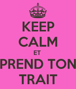 Poster: KEEP CALM ET  PREND TON TRAIT