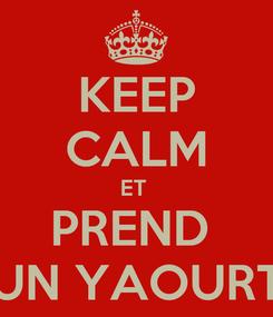 Poster: KEEP CALM ET  PREND  UN YAOURT