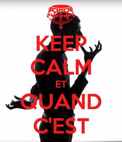 Poster: KEEP CALM ET QUAND C'EST