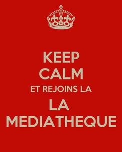 Poster: KEEP CALM ET REJOINS LA LA  MEDIATHEQUE