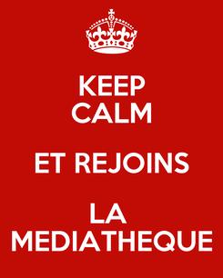 Poster: KEEP CALM ET REJOINS LA  MEDIATHEQUE