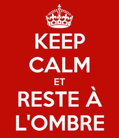 Poster: KEEP CALM ET RESTE À L'OMBRE