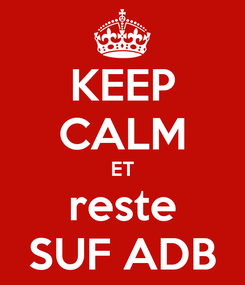 Poster: KEEP CALM ET reste SUF ADB