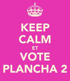 Poster: KEEP CALM ET VOTE PLANCHA 2