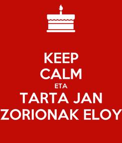 Poster: KEEP CALM ETA TARTA JAN ZORIONAK ELOY