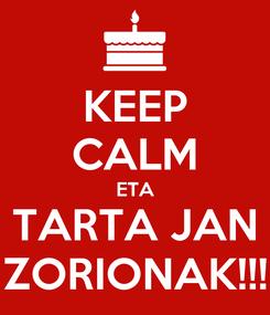 Poster: KEEP CALM ETA TARTA JAN ZORIONAK!!!