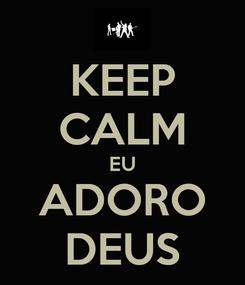 Poster: KEEP CALM EU ADORO DEUS