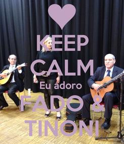 Poster: KEEP CALM Eu adoro  FADO & TINONI