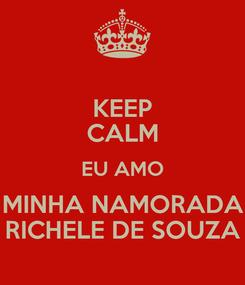 Poster: KEEP CALM EU AMO MINHA NAMORADA RICHELE DE SOUZA