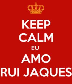 Poster: KEEP CALM EU  AMO RUI JAQUES