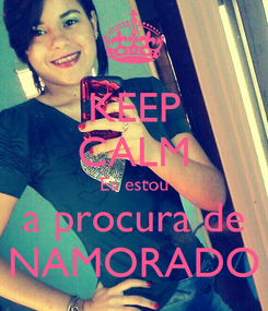 Poster: KEEP CALM Eu estou a procura de NAMORADO