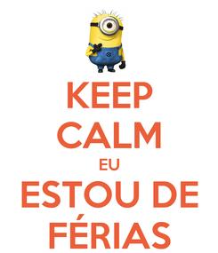 Poster: KEEP CALM EU ESTOU DE FÉRIAS