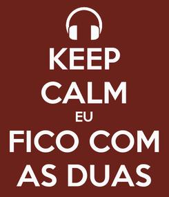 Poster: KEEP CALM EU FICO COM AS DUAS