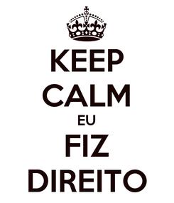 Poster: KEEP CALM EU FIZ DIREITO