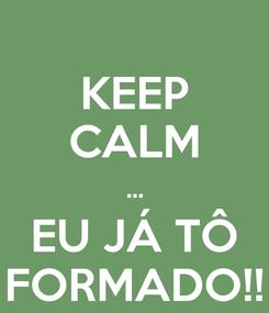 Poster: KEEP CALM ... EU JÁ TÔ FORMADO!!