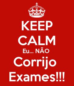 Poster: KEEP CALM Eu... NÃO  Corrijo  Exames!!!