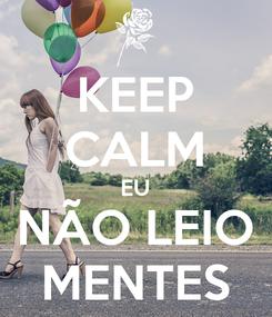 Poster: KEEP CALM EU NÃO LEIO MENTES