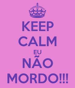 Poster: KEEP CALM EU NÃO MORDO!!!