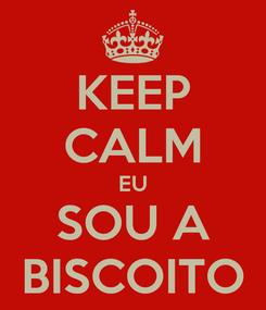 Poster: KEEP CALM EU SOU A BISCOITO