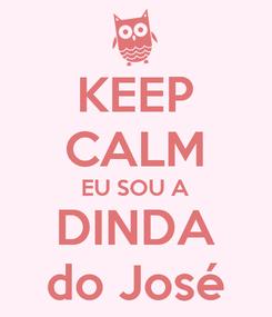 Poster: KEEP CALM EU SOU A DINDA do José