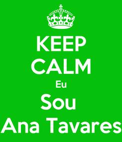 Poster: KEEP CALM Eu Sou  Ana Tavares