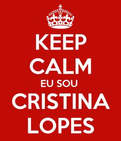 Poster: KEEP CALM EU SOU  CRISTINA LOPES