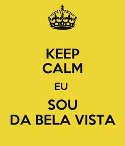 Poster: KEEP CALM EU  SOU DA BELA VISTA