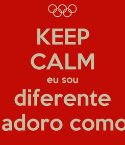 Poster: KEEP CALM eu sou diferente mas adoro como sou