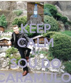 Poster: KEEP CALM EU SOU DO CARAMULO